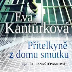 Přítelkyně z domu smutku - Eva Kantůrková (Audiokniha)