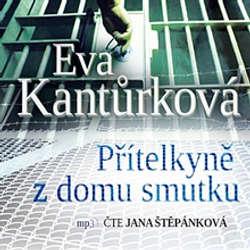 Audiokniha Přítelkyně z domu smutku - Eva Kantůrková - Jana Štěpánková