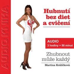 Audiokniha Hubnutí bez diet a cvičení - Martina Králíčková - Martina Králíčková
