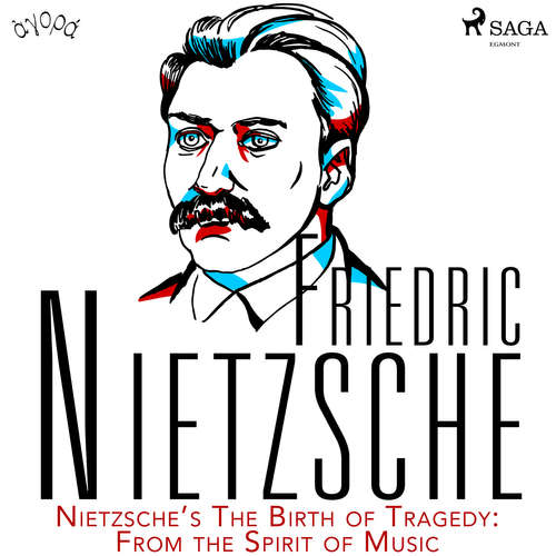 Audiobook Nietzsche's The Birth of Tragedy: From the Spirit of Music (EN) - Friedrich Nietzsche - William Sigalis