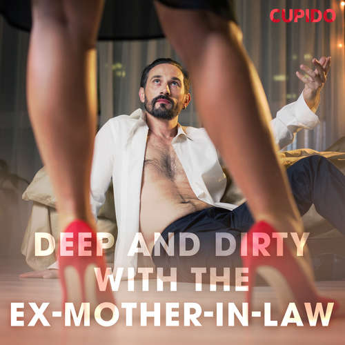 Audiobook Deep and Dirty with the Ex-Mother-in-Law (EN) - Cupido And Others - Alessandra Anderson