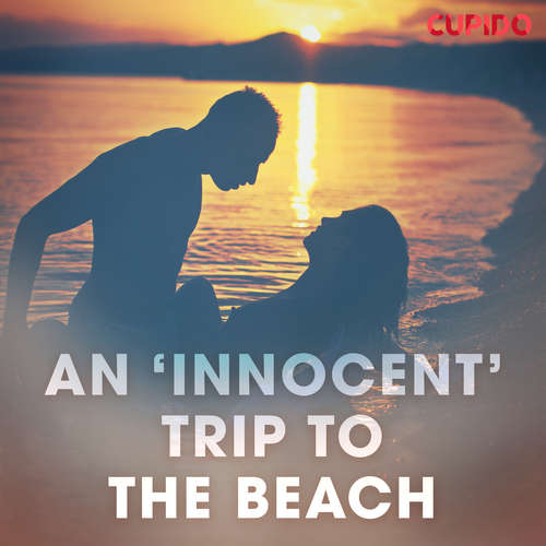 Audiobook An 'Innocent' Trip to the Beach (EN) - Cupido And Others - Alessandra Anderson