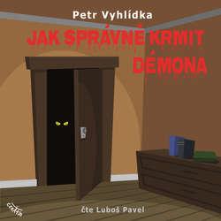 Audiokniha Jak správně krmit démona - Petr Vyhlídka - Luboš Pavel