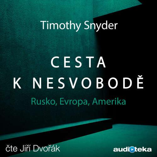 Audiokniha Cesta k nesvobodě - Timothy Snyder - Jiří Dvořák