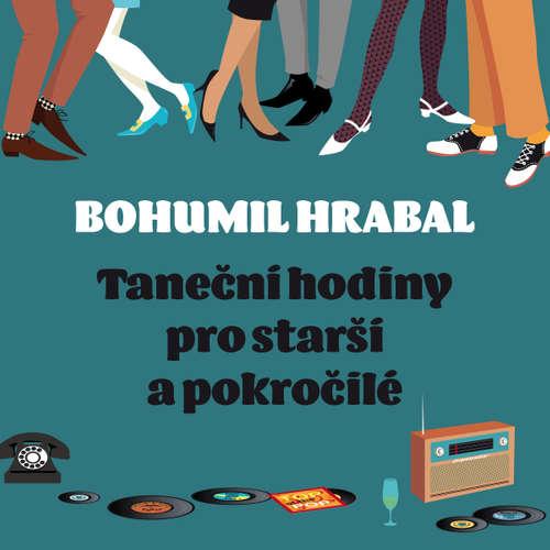 Audiokniha Taneční hodiny pro starší a pokročilé - Bohumil Hrabal - Lubor Tokoš