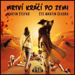 Audiokniha Mrtví kráčí po zemi - Martin Štefko - Martin Čevora