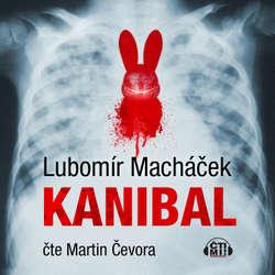 Audiokniha Kanibal - Lubomír Macháček - Martin Čevora
