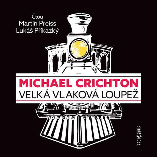 Audiokniha Velká vlaková loupež - Michael Crichton - Martin Preiss