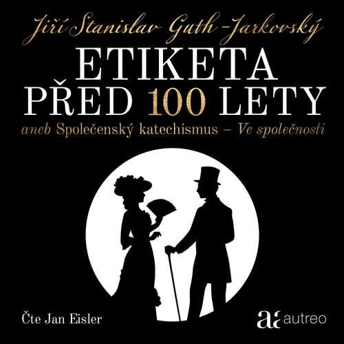 Audiokniha Etiketa před 100 lety - Jiří Stanislav Guth-Jarkovský - Jan Eisler
