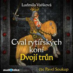 Audiokniha Cval rytířských koní II - Dvojí trůn - Ludmila Vaňková - Pavel Soukup