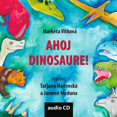 Audiokniha Ahoj dinosaure! - Markéta Vítková - Taťjana Medvecká