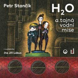 Audiokniha H2O a tajná vodní mise - Petr Stančík - Jiří Lábus