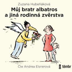 Audiokniha Můj bratr albatros a jiná rodinná zvěrstva - Zuzana Hubeňáková - Andrea Elsnerová