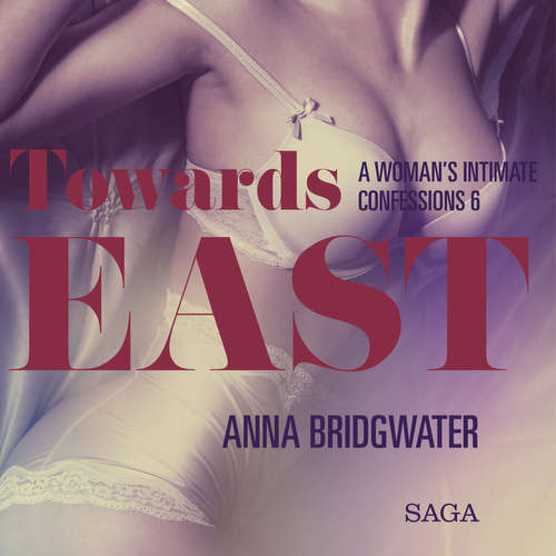 Audiobook Towards East - A Woman's Intimate Confessions 6 (EN) - Anna Bridgwater - Lily Ward