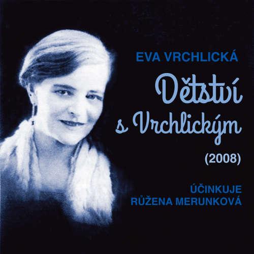 Audiokniha Dětství s Vrchlickým (2008) - Eva Vrchlická - Růžena Merunková