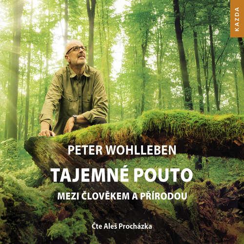 Audiokniha Tajemné pouto mezi člověkem a přírodou - Peter Wohlleben - Aleš Procházka
