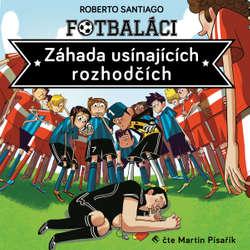 Audiokniha Fotbaláci I. - Záhada usínajících rozhodčích - Roberto Santiago - Martin Písařík