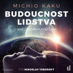 Audiokniha Budoucnost lidstva: Náš úděl mezi hvězdami - Michio Kaku - Miroslav Táborský