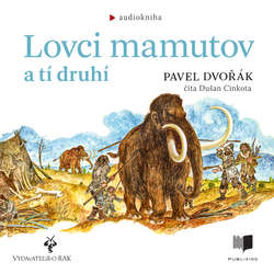 Audiokniha Lovci mamutov a tí druhí - Pavel Dvořák - Dušan Cinkota
