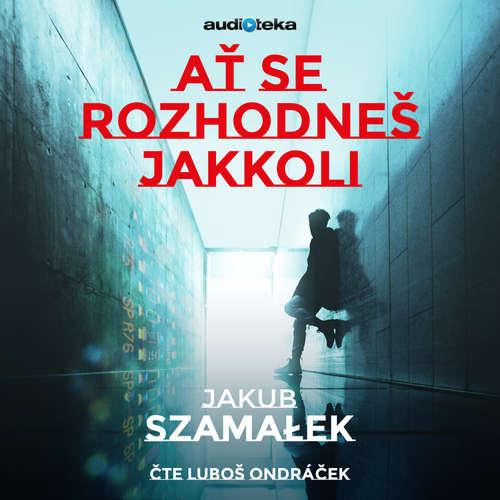 Audiokniha Ať se rozhodneš jakkoli - Jakub Szamalek - Luboš Ondráček