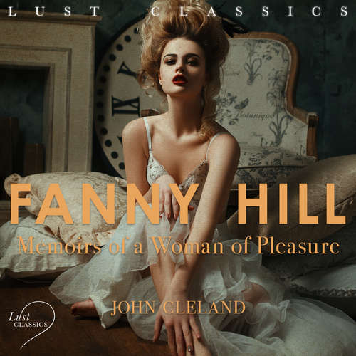 Audiobook LUST Classics: Fanny Hill - Memoirs of a Woman of Pleasure (EN) - John Cleland - Christina May