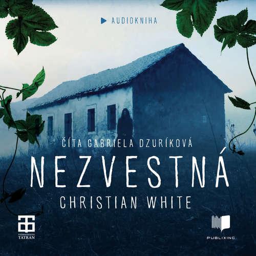 Audiokniha Nezvestná - Christian White - Gabika Dzúriková