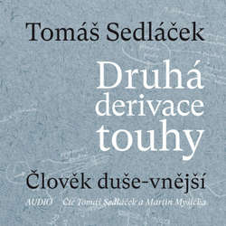Audiokniha Druhá derivace touhy: Člověk duše-vnější - Tomáš Sedláček - Tomáš Sedláček