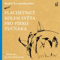 Audiokniha Plachetnicí kolem světa pro pírko tučňáka - Rudolf Krautschneider - David Novotný