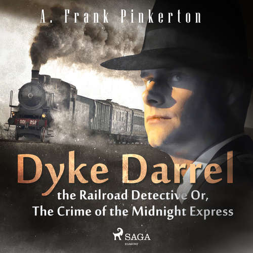 Audiobook Dyke Darrel the Railroad Detective Or, The Crime of the Midnight Express (EN) - A. Frank. Pinkerton - Sibella Denton