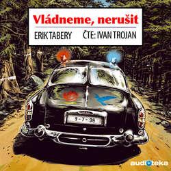 Audiokniha Vládneme, nerušit - Erik Tabery - Ivan Trojan