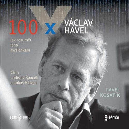 Audiokniha 100 x Václav Havel - Pavel Kosatík - Ladislav Špaček