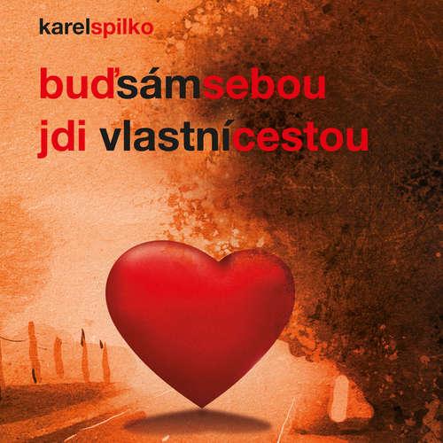 Audiokniha Buď sám sebou a jdi vlastní cestou - Karel Spilko - Karel Spilko