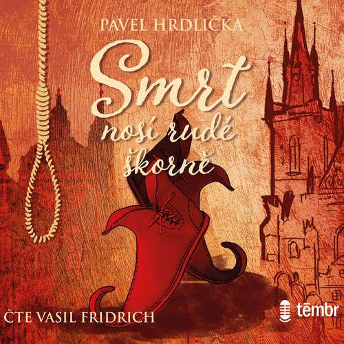 Audiokniha Smrt nosí rudé škorně - Pavel Hrdlička - Vasil Fridrich