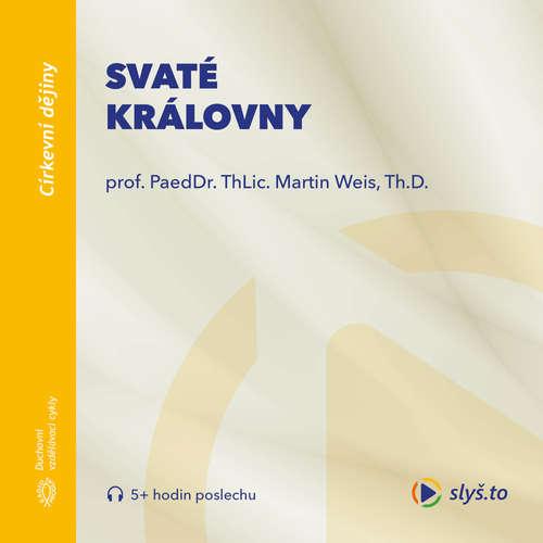 Audiokniha Svaté královny - prof. ThLic. PaeDr. Martin Weis, Th.D. - prof. ThLic. PaeDr. Martin Weis, Th.D.