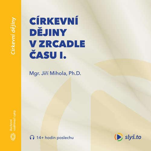 Audiokniha Církevní dějiny vzrcadle času I. - Jiří Mihola - Jiří Mihola