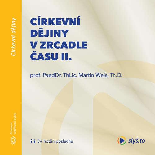 Audiokniha Církevní dějiny vzrcadle času II. - prof. ThLic. PaeDr. Martin Weis, Th.D. - prof. ThLic. PaeDr. Martin Weis, Th.D.