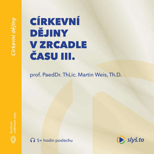 Audiokniha Církevní dějiny vzrcadle času III. - prof. ThLic. PaeDr. Martin Weis, Th.D. - prof. ThLic. PaeDr. Martin Weis, Th.D.
