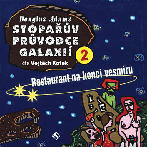 Audiokniha Stopařův průvodce galaxií 2: Restaurant na konci vesmíru - Douglas Adams - Vojtěch Kotek
