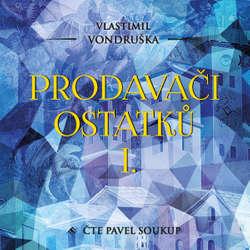 Audiokniha Prodavači ostatků I. - Vlastimil Vondruška - Pavel Soukup
