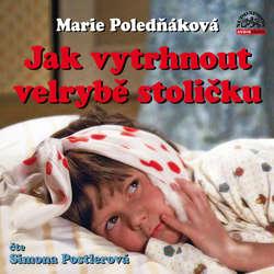 Audiokniha Jak vytrhnout velrybě stoličku - Marie Poledňáková - Simona Postlerová