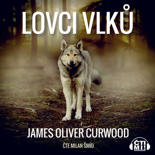 Audiokniha Lovci vlků - James Oliver Curwood - Milan Šmíd