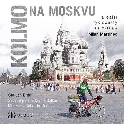 Audiokniha Kolmo na Moskvu - Milan Martinec - Jan Eisler