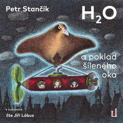 Audiokniha H2O a poklad šíleného oka - Petr Stančík - Jiří Lábus