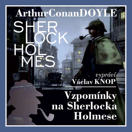 Audiokniha Vzpomínky na Sherlocka Holmese (komplet) - Arthur Conan Doyle - Václav Knop