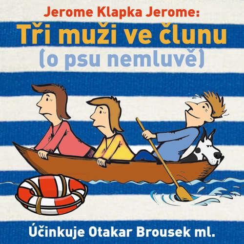 Audiokniha Tři muži ve člunu (o psu nemluvě) - Jerome Klapka Jerome - Otakar Brousek