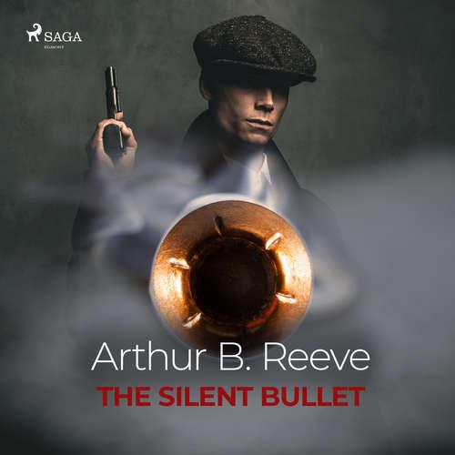 Audiobook The Silent Bullet (EN) - Arthur B. Reeve - Elliott Miller