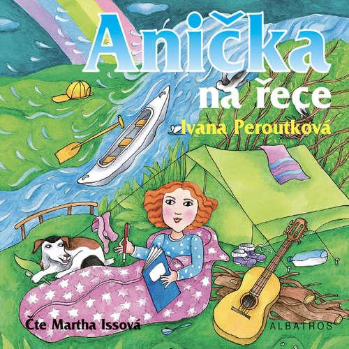 Audiokniha Anička na řece - Ivana Peroutková - Martha Issová