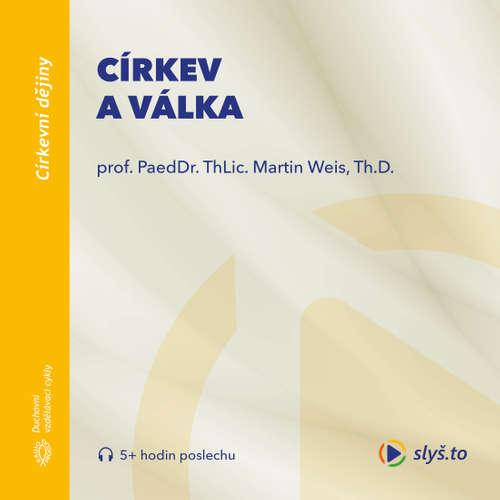 Audiokniha Církev a válka - prof. ThLic. PaeDr. Martin Weis, Th.D. - prof. ThLic. PaeDr. Martin Weis, Th.D.