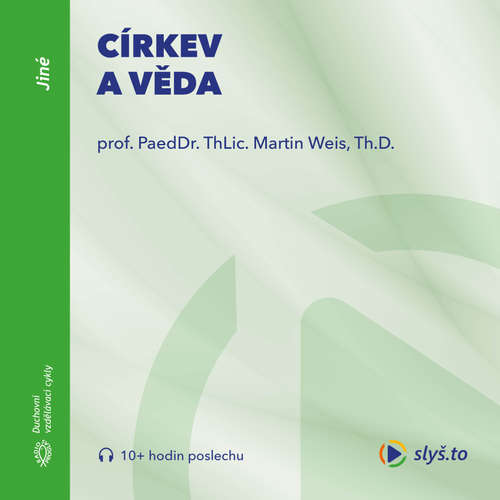 Audiokniha Církev a věda - prof. ThLic. PaeDr. Martin Weis, Th.D. - prof. ThLic. PaeDr. Martin Weis, Th.D.