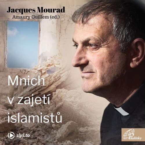 Audiokniha Mnich vzajetí islamistů - Jacques Mourad - Jiří Miroslav Valůšek
